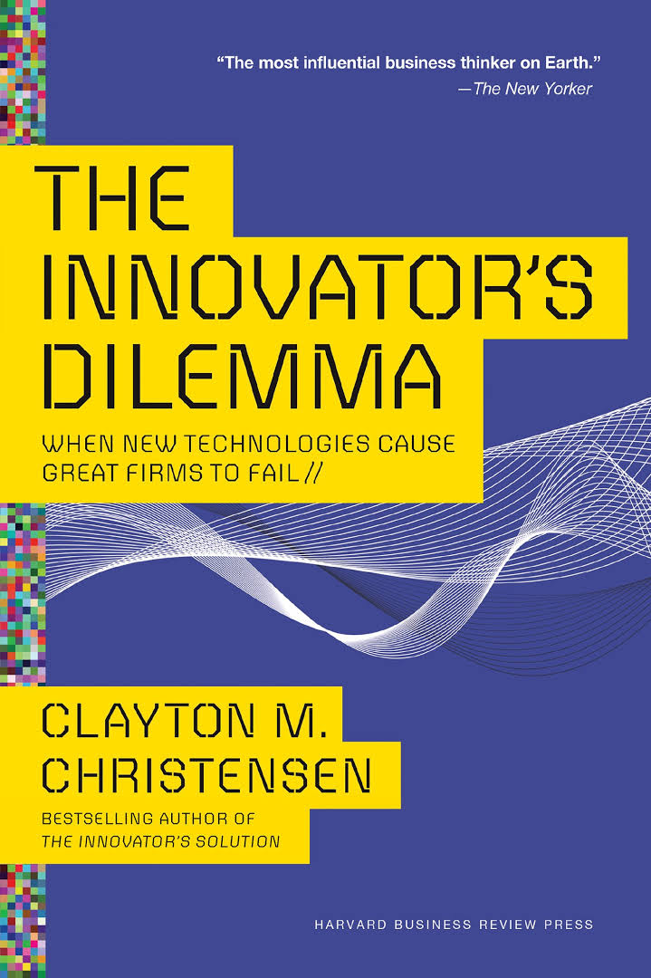 The Innovator's Dilemma – Written By Clayton Christensen