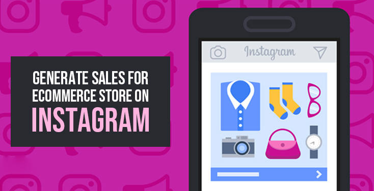 Generate Sales For ECommerce Store On Instagram