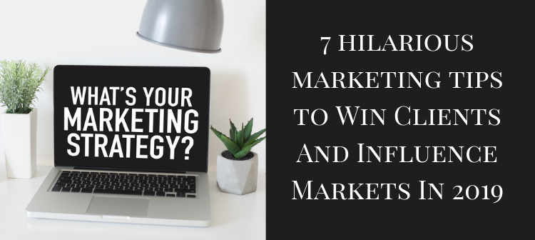 7 marketing tips to Win Clients And Influence Markets In 2019